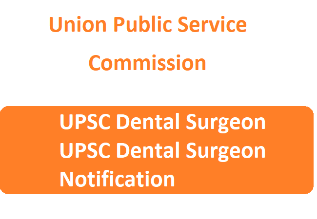 UPSC Dental Surgeon Notification 2020 Recruitment Vacancy, Apply, Eligibility, Exam Date UPSC Dental Surgeon Syllabus Model Papers
